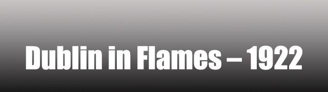 Dublin in Flames – 1922